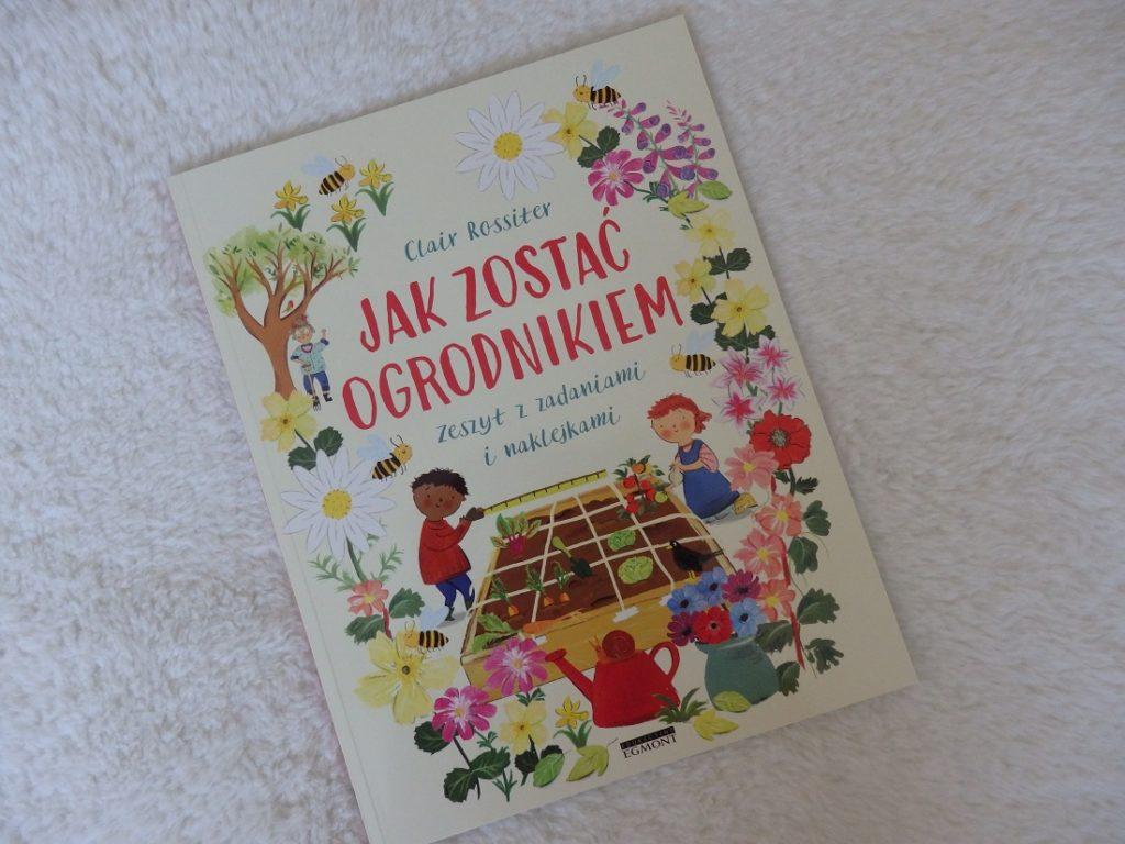 Jak zostać ogrodnikiem, Zeszyt z zadaniami i naklejkami, Clair Rossiter, Egmont
